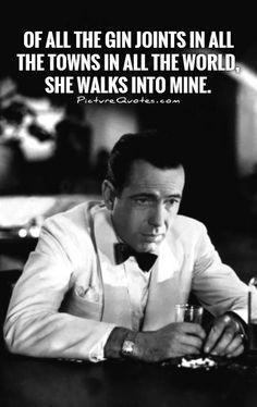 Of all the gin joints in all the towns in all the world, she walks into mine Picture Quote #1