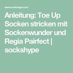 Anleitung: Toe Up Socken stricken mit Sockenwunder und Regia Pairfect | sockshype