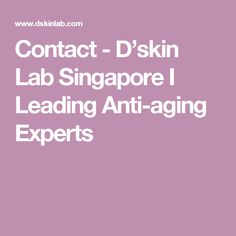 Contact - D'skin Lab Singapore I Leading Anti-aging Experts
