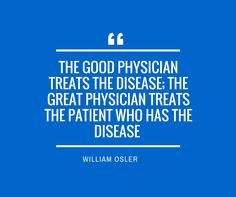 "Medical Quotes - ""The Good Physician Treats The Disease; The Great Physician Treats The Patient Who Has The Disease"" - William Osler"