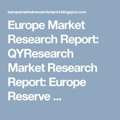 Europe Market Research Report: QYResearch Market Research Report: Europe Reserve ...
