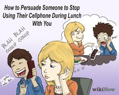 How to Persuade Someone to Stop Using Their Cellphone During Lunch With You in 9 Steps