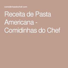 Receita de Pasta Americana - Comidinhas do Chef