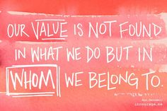 Great quote, even better article! So encouraging that our value is in Christ alone!