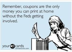 Remember, coupons are the only money you can print at home without the Feds getting involved #funny #freecoupons #coupons | FreeCoupons.com