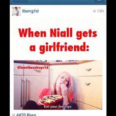 Sorry to all the other girls out there, enjoy your food will I love Niall and he loves me!
