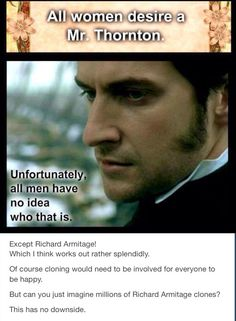 North And South. Richard Armitage. Literally NO Downside. :) <----- I LOVE THIS!!!!!!!!!!!!!