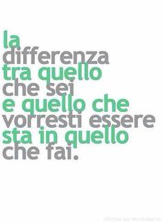 La diferencia entre lo que eres y lo que quieres ser está en lo que haces.