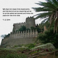"""""""We shall not cease from exploration, and the end of all our exploring will be to arrive where we started and know the place for the first time."""" ―T. S. Eliot  Photo: Spanish castle. December, 2000."""