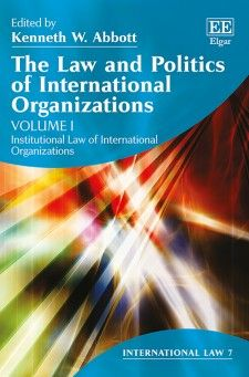 The Law and Politics of International Organizations - edited by Kenneth W. Abbott - September 2015 (International Law series)