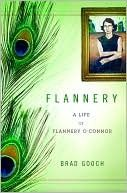Flannery: A Life of Flannery O'Connor  by Brad Gooch