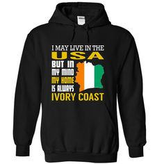 I May Live in The USA But in My Mind My Home is Always Ivory Coast - T-Shirt, Hoodie, Sweatshirt
