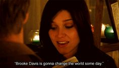 "She truly is an inspiration. | Community Post: 17 Reasons We All Wanted To Be Brooke Davis From ""One Tree Hill"""