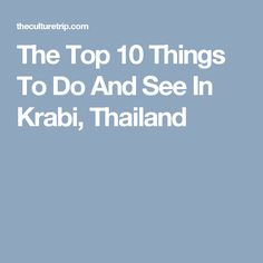 The Top 10 Things To Do And See In Krabi, Thailand
