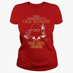 Never Underestimate An Old Woman With A Fine Arts Degree, Order HERE ==> https://www.sunfrog.com/Jobs/Never-Underestimate-An-Old-Woman-With-A-Fine-Arts-Degree-Ladies-Red.html?id=41088