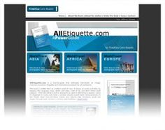 All Etiquette    AllEtiquette.com is a how-to-guide that cultivates individuals on image, manners, business etiquette and international protocol for all continents.    The book is written from an insider's point of view. It shows as much as it tells, by keeping the language crisp, direct and plain. Lists of do and don't follow each subject -- from the power lunch to asking for a raise to delivering a speech. Learn to negotiate in China and what a woman should expect when doing business in