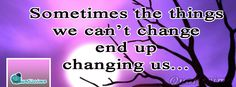 sometimes the things we can't change end up changing us. Cover Pics, English Quotes, Inspirational Quotes, Good Things, Change, Canning, Facebook, Pictures, Photos