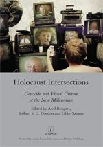 HOLOCAUST INTERSECTIONS: GENOCIDE AND VISUAL CULTURE AT THE NEW MILLENNIUM