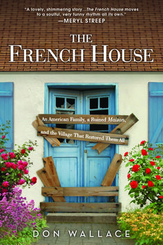Author Don Wallace on Tour July 2014 with The French House: An American Family, a Ruined Maison, and the Village That Restored Them All [memoir] Release date: June 2014 at Sourcebooks 336 pages ISBN: Author's website I Love Books, Great Books, Books To Read, Reading Books, Old School House, Summer Books, Moving House, Reading Material, House Music