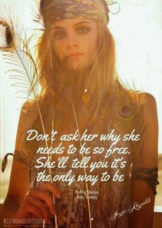 Don't ask her why she needs to be so free. She'll tell you it's the only way to be.. - 'Ruby Tuesday' ~ The Rolling Stones ☮ * ° ♥ ˚ℒℴѵℯ cjf