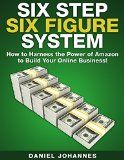 Free Kindle Book -  [Business & Money][Free] Six Step Six Figure System: How to Harness the Power of Amazon to Build Your Online Business