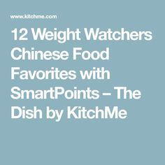12 Weight Watchers Chinese Food Favorites with SmartPoints – The Dish by KitchMe