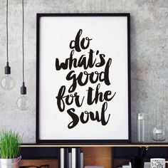Do What's Good for the Soul www.amazon.com/dp/B01B1M8D18 motivationmonday print inspirational black white poster motivational quote inspiring gratitude word art bedroom beauty happiness success motivate inspire