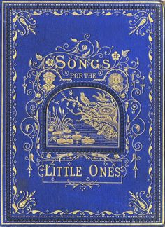Beautiful Antique Books ≈ Little Blue-eyes Songs for the Little Ones at Home by Mary O. Book Cover Art, Book Cover Design, Book Design, Book Art, Victorian Books, Antique Books, Vintage Book Covers, Vintage Books, Vintage Type