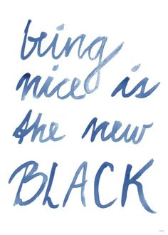being nice: the new black.