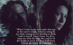 """ 'Jamie Fraser,...this is the woman.' "" -Jamie Fraser, Outlander"