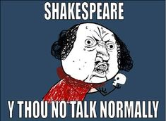"""I found this funny meme online from a blog entitled """"7 Funniest Shakespeare Memes"""" on nosweatshakespeare.com. From the person in the picture holding a skull, it may be safe to assume that he is Hamlet. I think that this is relevant and important to us as students studying Shakespeare because this is sometimes what we think although we know the language is appropriate for Shakespeare's time period. Retrieved  from: nosweatshakespeare.com by Tacoi Sumling."""
