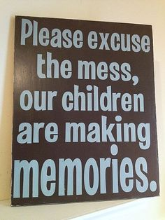 """Please Excuse the Mess, Our Children Are Making Memories-  Hand Painted Wood Sign - 11""""x15"""". $30.00, via Etsy."""