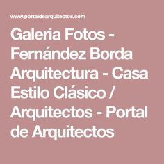 Galeria Fotos - Fernández Borda Arquitectura - Casa Estilo Clásico / Arquitectos - Portal de Arquitectos Projects To Try, My Favorite Things, Design, Ayurveda, Architecture, Decor, Ideas, French Classic Style, Modern Classic