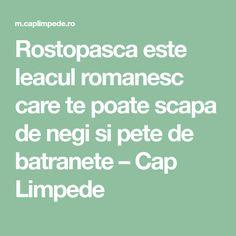 Rostopasca este leacul romanesc care te poate scapa de negi si pete de batranete – Cap Limpede