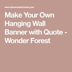 Make Your Own Hanging Wall Banner with Quote - Wonder Forest
