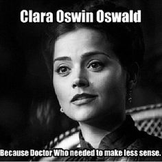 This is true but I actually like Clara. She had more character in seasons 8 and 9. In season 7 she seemed to not really have a personality.