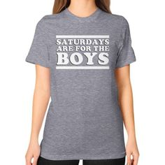 Saturdays Are For The Boys Unisex T-Shirt (on woman)