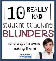 Check out 10 really bad student teaching mistakes and easy ways to avoid making them.