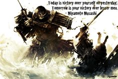 One of the BEST quotes ever.  From Miyamoto Musashi, a samurai warrior
