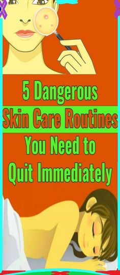 5 Dangerous Skin Care Routines You Need to Quit Immediately
