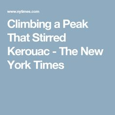 Climbing a Peak That Stirred Kerouac - The New York Times