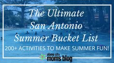 The Ultimate San Antonio Summer Bucket List: 200+ Activities to Make Summer Fun! | Alamo City Moms Blog