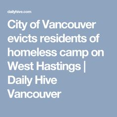City of Vancouver evicts residents of homeless camp on West Hastings | Daily Hive Vancouver