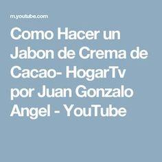 Como Hacer un Jabon de Crema de Cacao- HogarTv por Juan Gonzalo Angel - YouTube