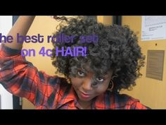 THE BEST ROLLER SET ON 4C NATURAL HAIR - YouTube
