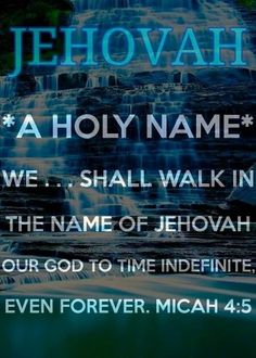 For all the peoples will walk, each in the name of its god, But we will walk in the name of Jehovah our God forever and ever. - Micah 4:5 jw.org