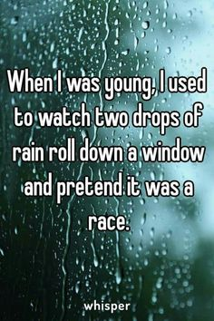 That was the best because everyone would just think you were sad it was raining. Until you started narrating the race.