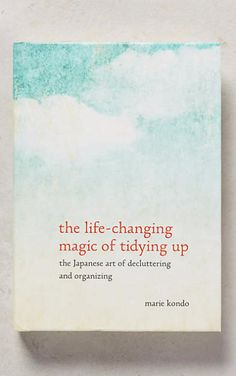 The Life-Changing Magic Of Tidying Up by Marie Kondo / a book I've been meaning to read