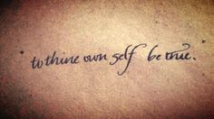 to thine own self be true - tattoo