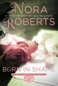 BORN IN SHAME by Nora Roberts is the third novel in the trilogy of three modern sisters bound by the timeless beauty of Ireland from #1 New York Times bestselling author.